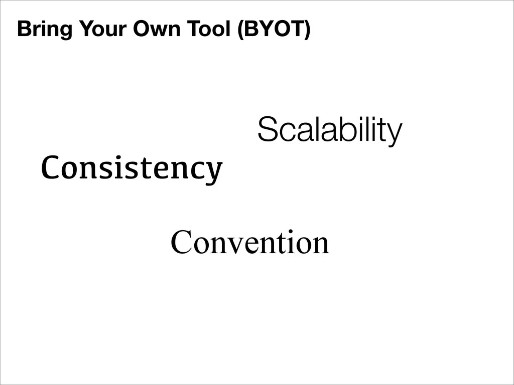 Consistency Convention Scalability Bring Your O...
