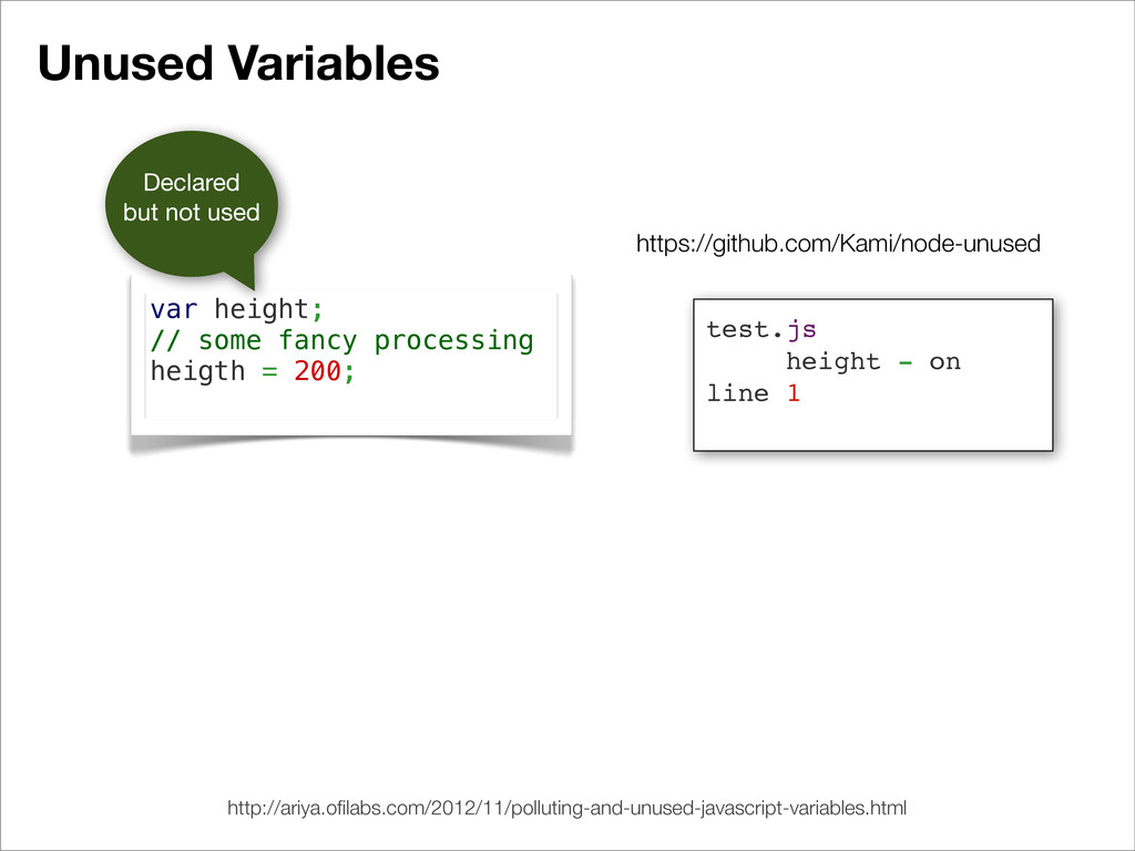 Unused Variables var height; // some fancy proc...