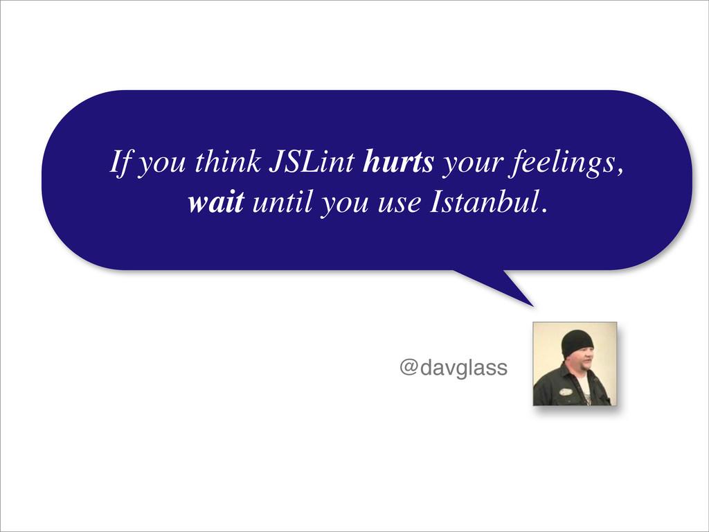 If you think JSLint hurts your feelings, wait u...
