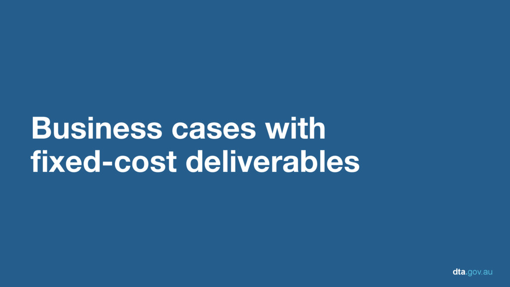 dta.gov.au Business cases with fixed-cost deliv...