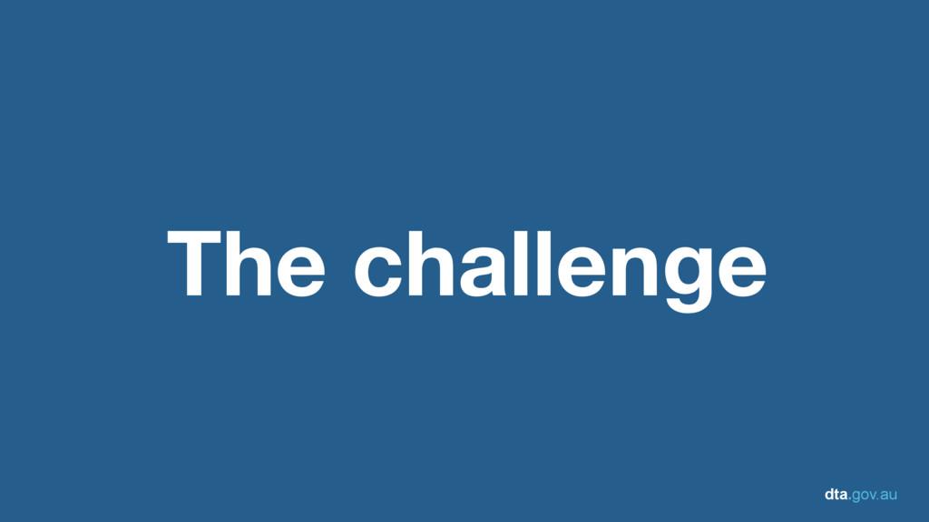 dta.gov.au The challenge