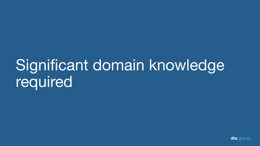 dta.gov.au Significant domain knowledge required
