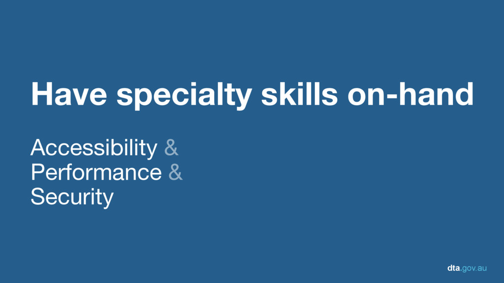 dta.gov.au Have specialty skills on-hand Access...
