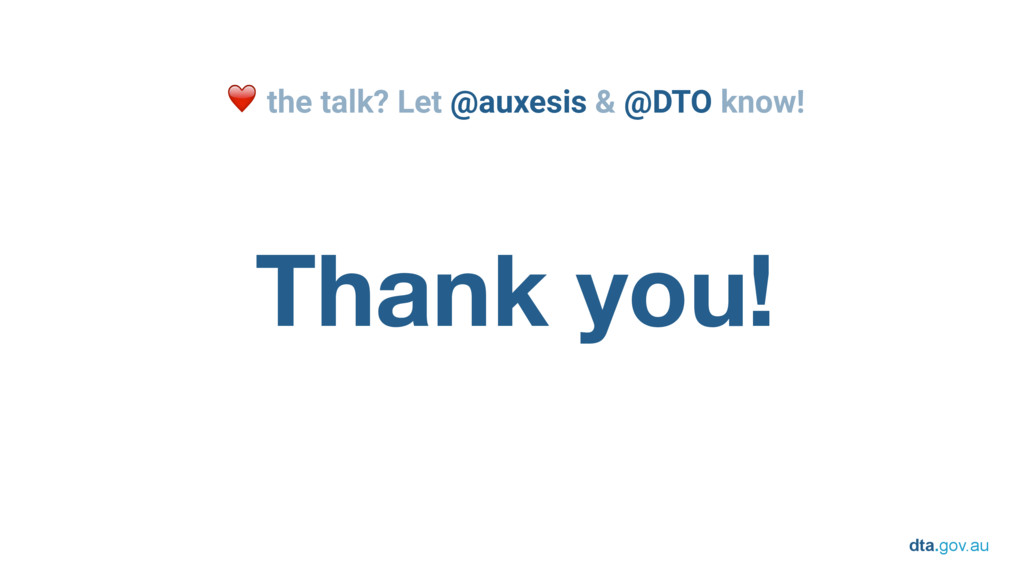 dta.gov.au Thank you! ❤ the talk? Let @auxesis ...