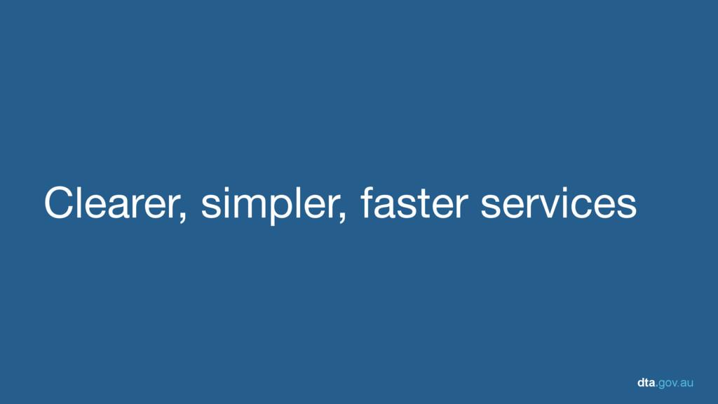 dta.gov.au Clearer, simpler, faster services