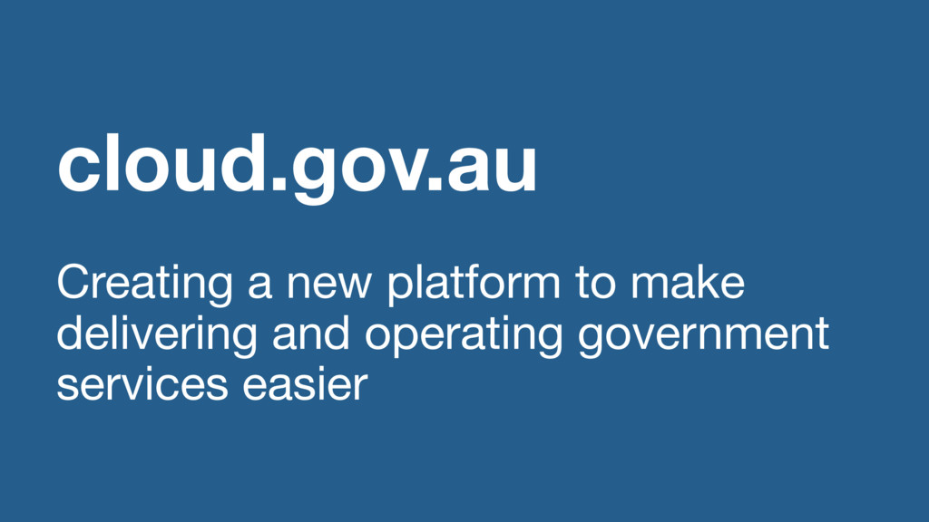 cloud.gov.au Creating a new platform to make de...