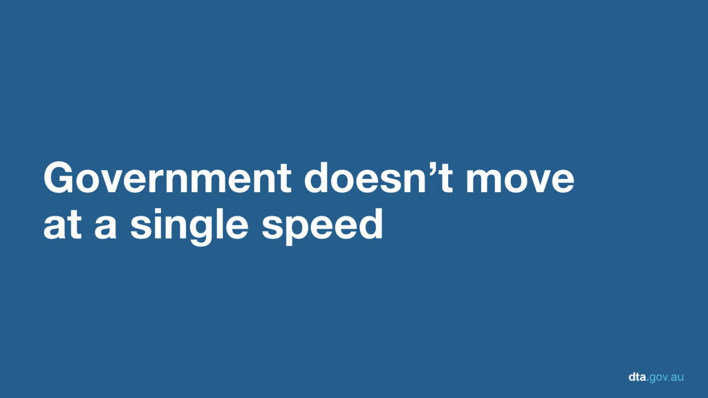 dta.gov.au Government doesn't move at a single ...