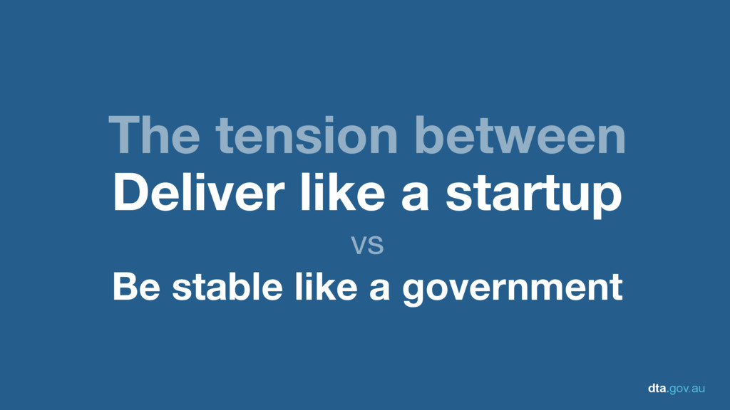 dta.gov.au The tension between Deliver like a s...