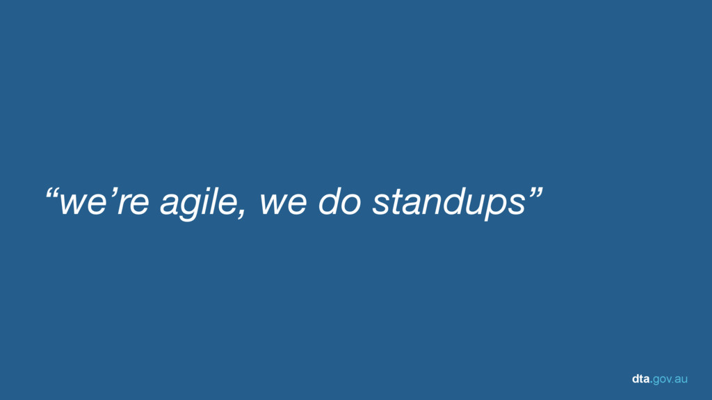 "dta.gov.au ""we're agile, we do standups"""