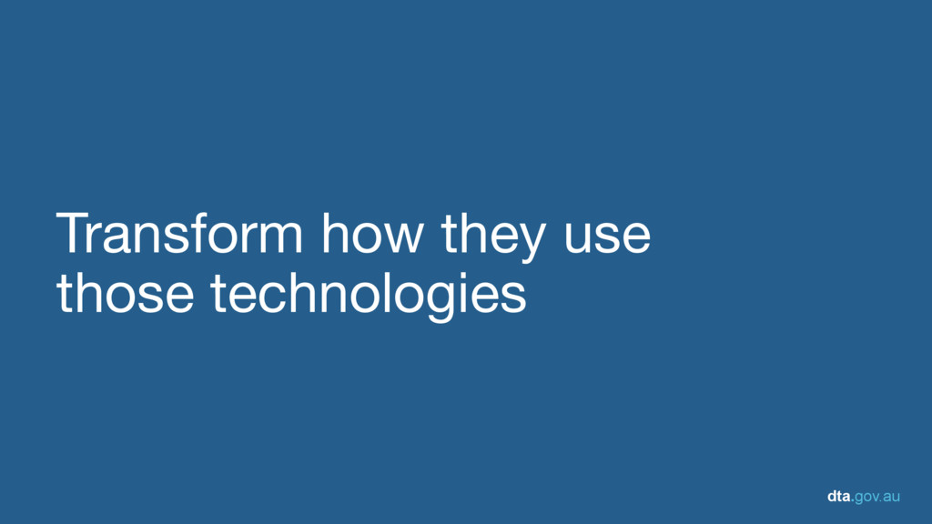 dta.gov.au Transform how they use   those techn...