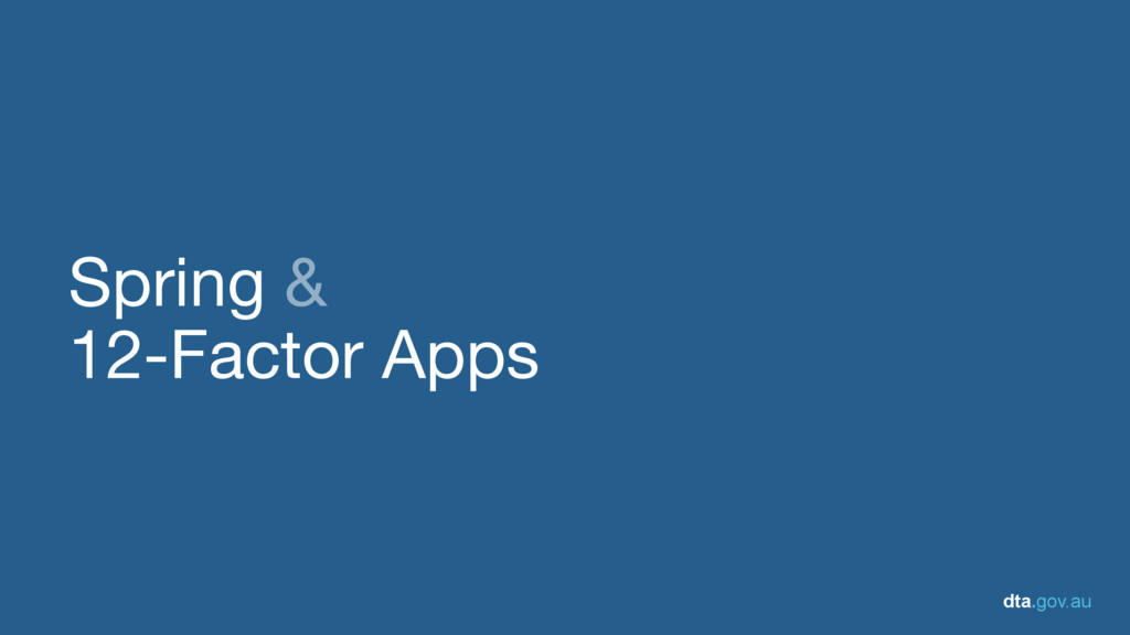 dta.gov.au Spring &  12-Factor Apps