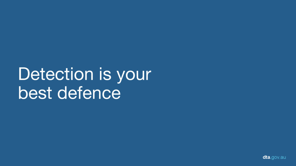 dta.gov.au Detection is your   best defence