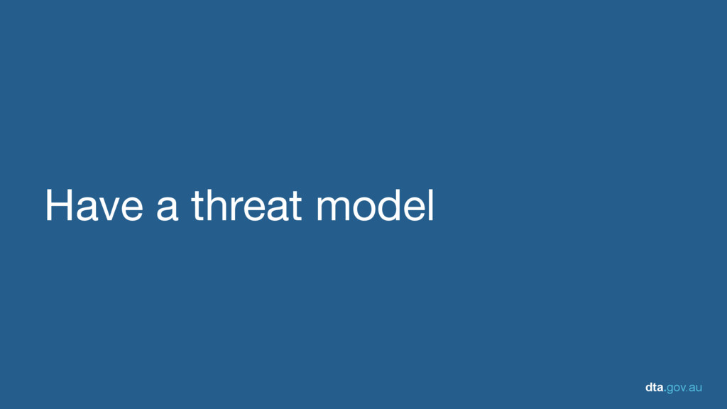 dta.gov.au Have a threat model