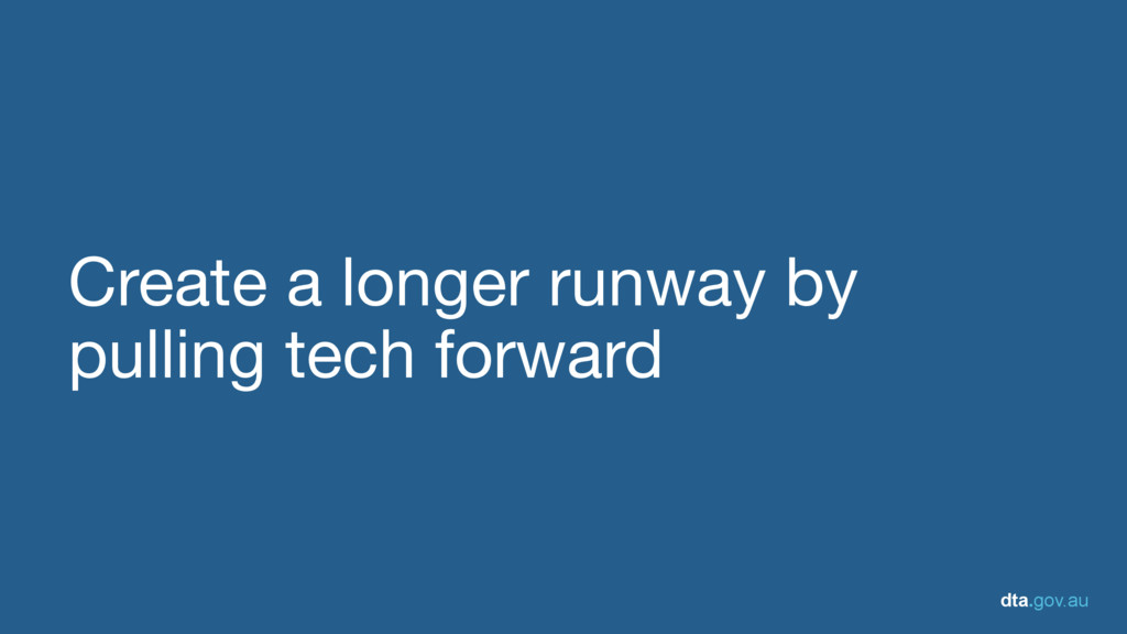 dta.gov.au Create a longer runway by  pulling t...