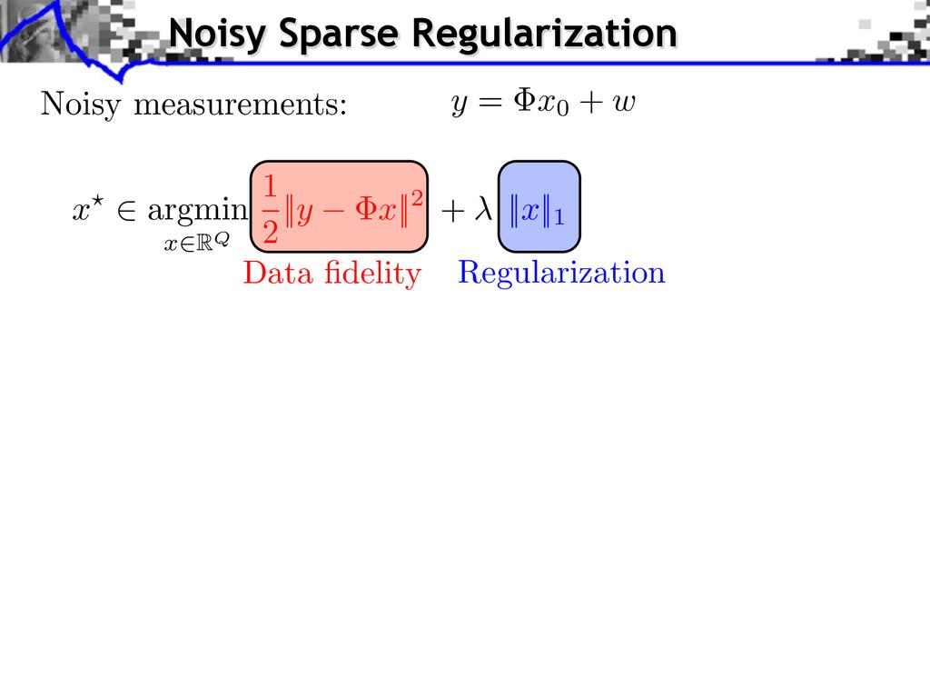 Regularization Data fidelity y = x0 + w Noisy me...