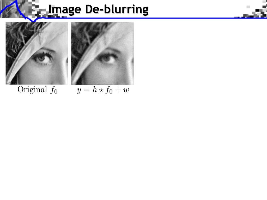 Image De-blurring Original f0 y = h f0 + w