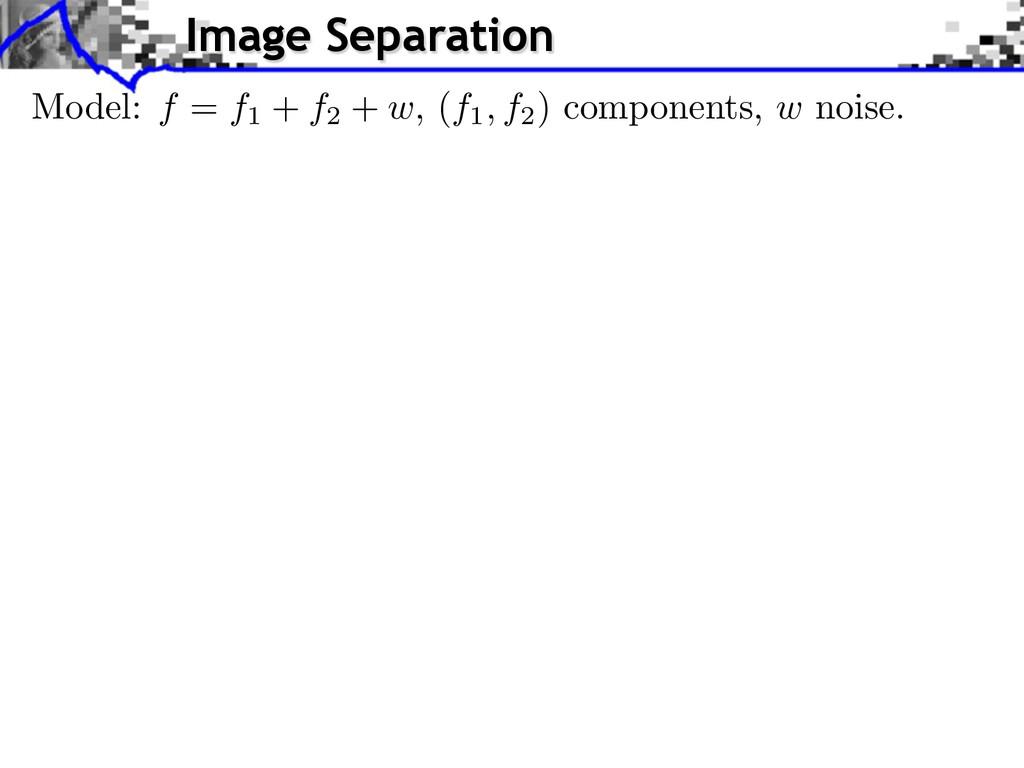 Image Separation Model: f = f1 + f2 + w, (f1, f...