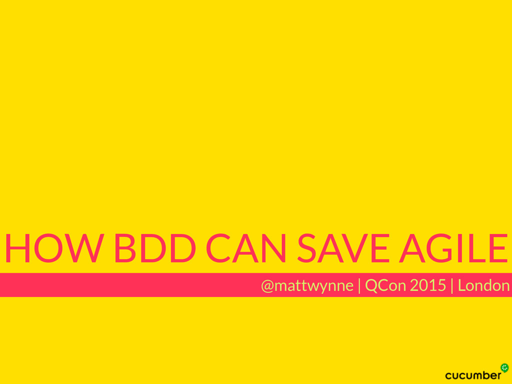HOW BDD CAN SAVE AGILE @mattwynne | QCon 2015 |...