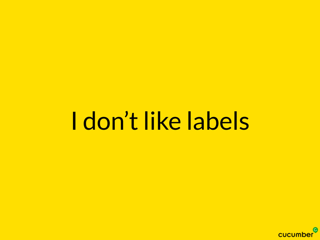 I don't like labels