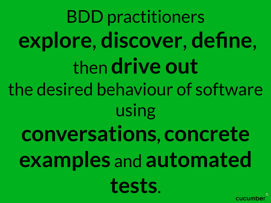 BDD practitioners explore, discover, define, the...
