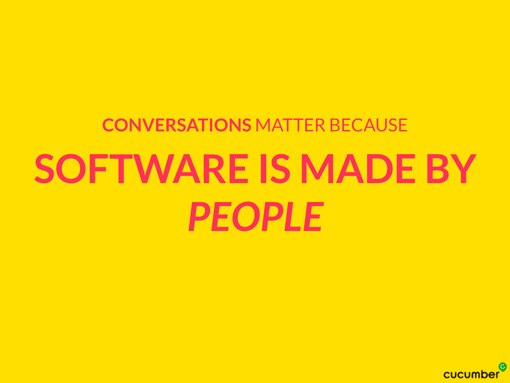 SOFTWARE IS MADE BY PEOPLE CONVERSATIONS MATTER...