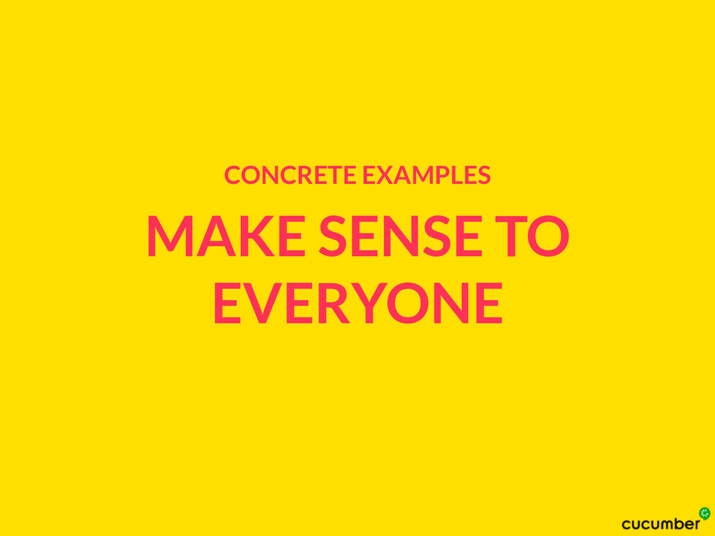 MAKE SENSE TO EVERYONE CONCRETE EXAMPLES