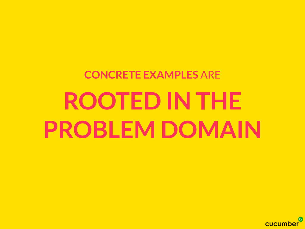 ROOTED IN THE PROBLEM DOMAIN CONCRETE EXAMPLES ...