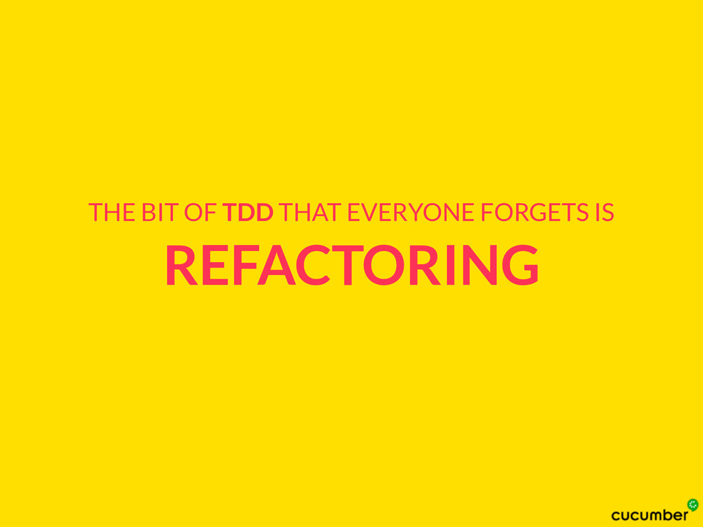 REFACTORING THE BIT OF TDD THAT EVERYONE FORGET...