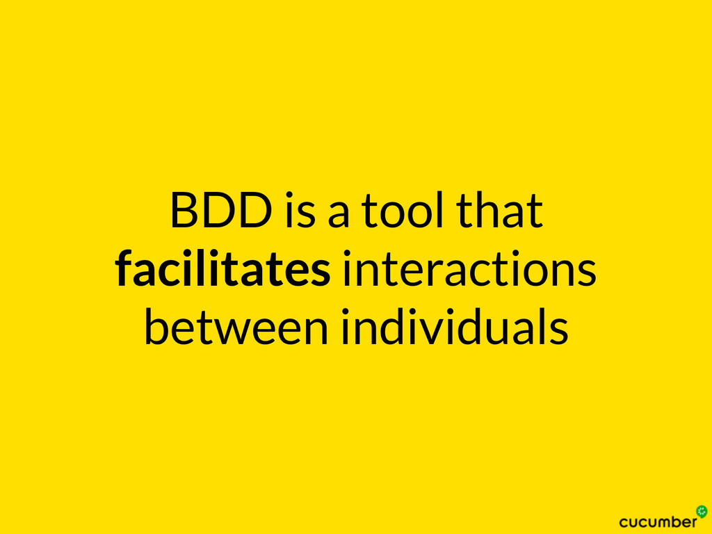 BDD is a tool that facilitates interactions bet...