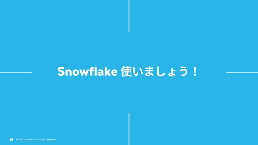 © 2020 Snowflake Inc. All Rights Reserved Snowf...