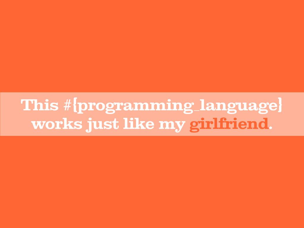 This #{programming_language} works just like my...