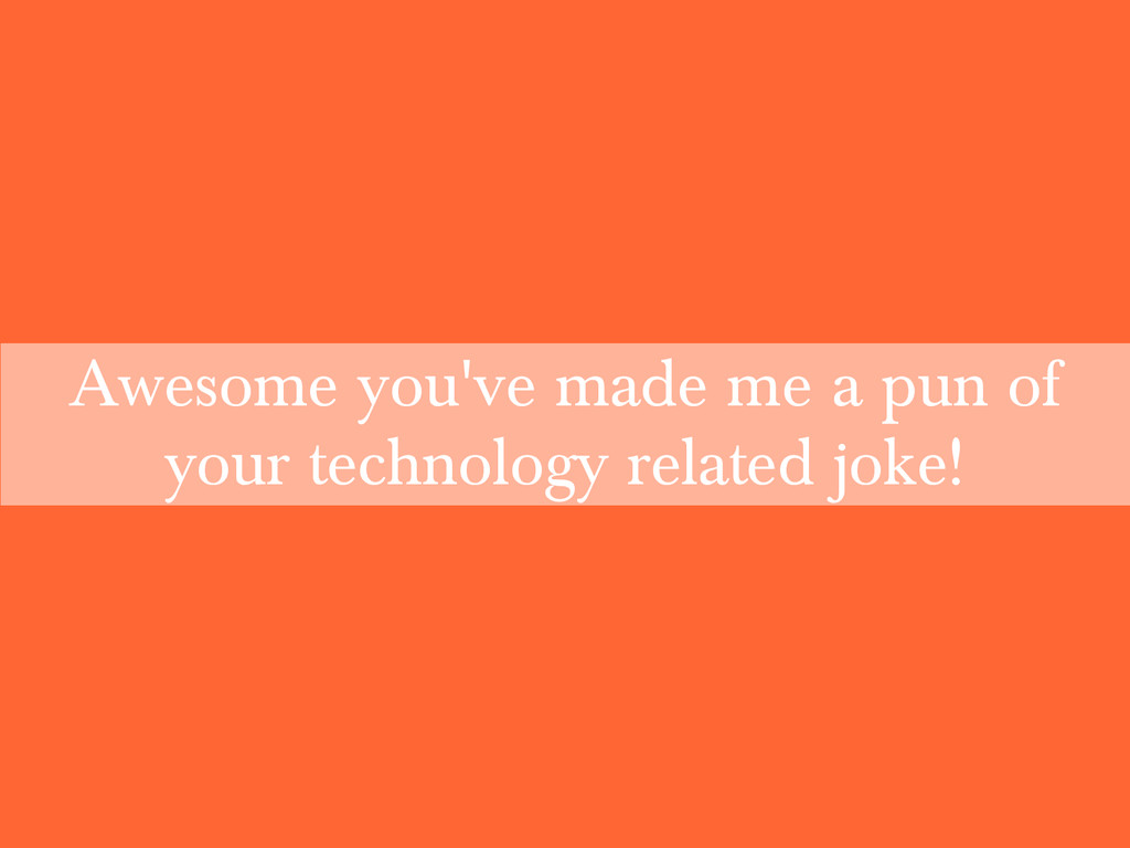 Awesome you've made me a pun of your technology...
