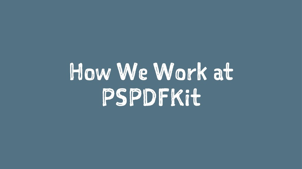 How We Work at PSPDFKit