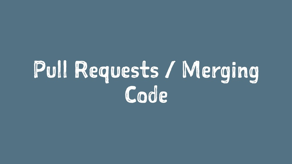 Pull Requests / Merging Code
