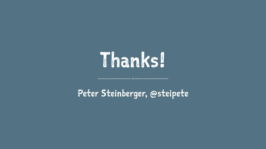 Thanks! Peter Steinberger, @steipete