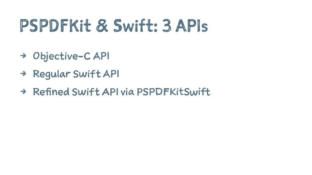 PSPDFKit & Swift: 3 APIs 4 Objective-C API 4 Re...