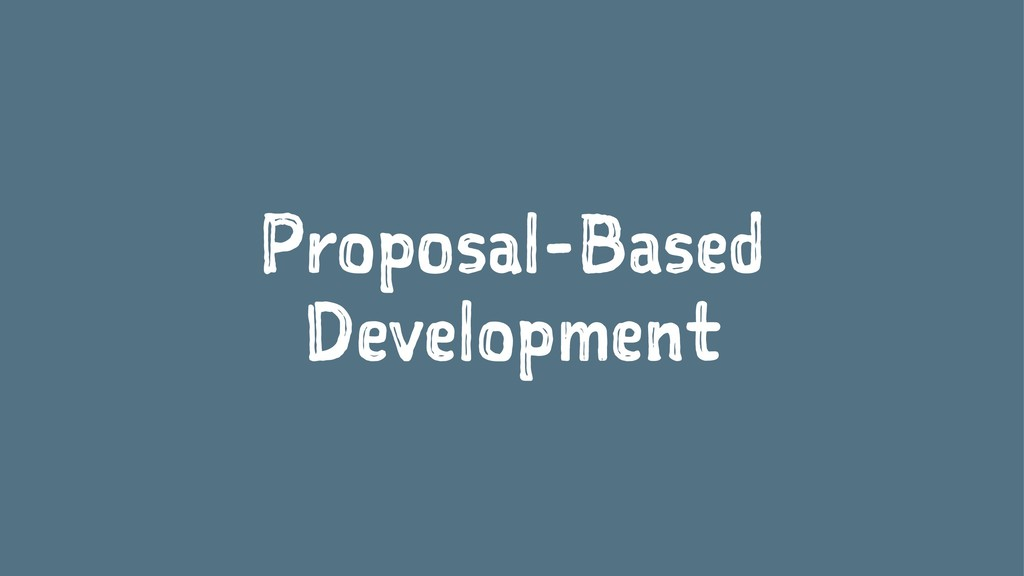 Proposal-Based Development