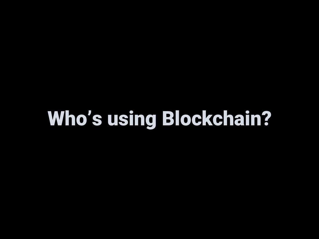 Who's using Blockchain?