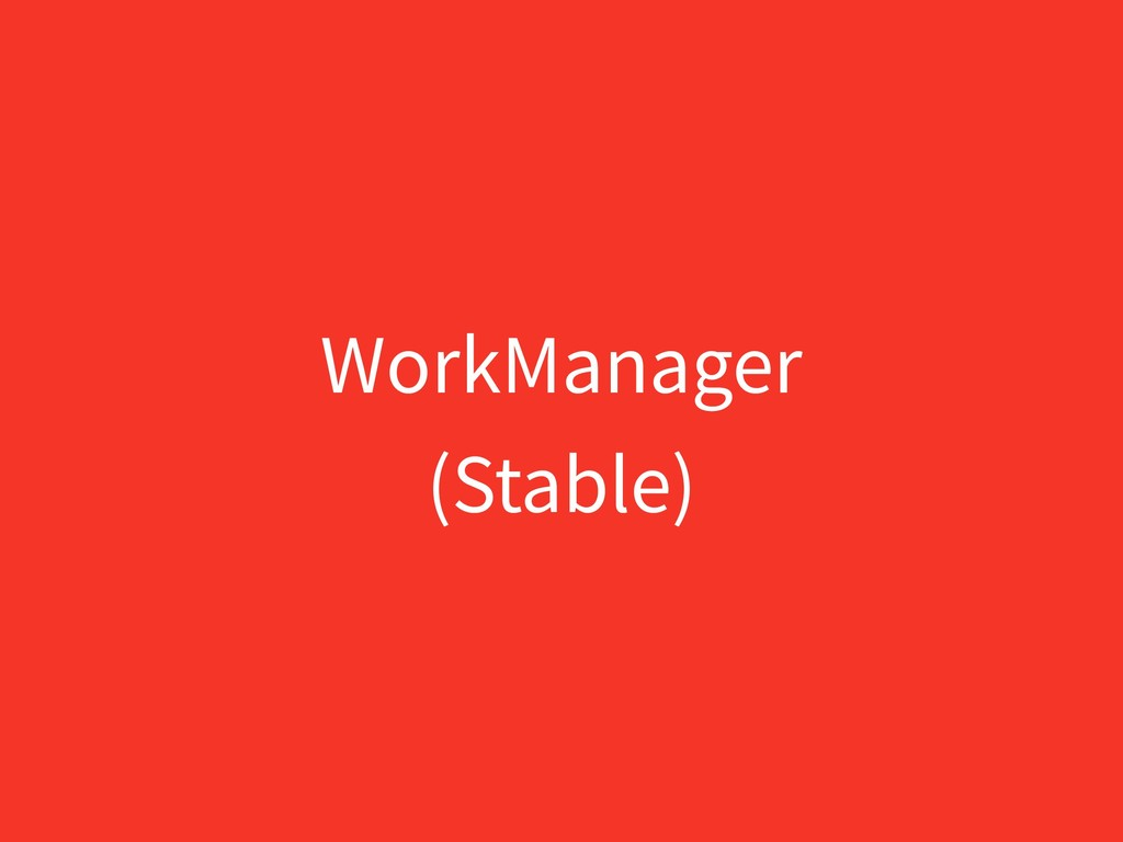 WorkManager (Stable)