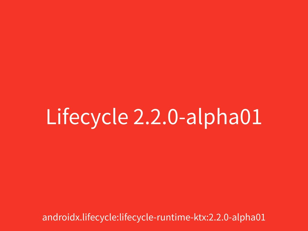 Lifecycle 2.2.0-alpha01 androidx.lifecycle:life...