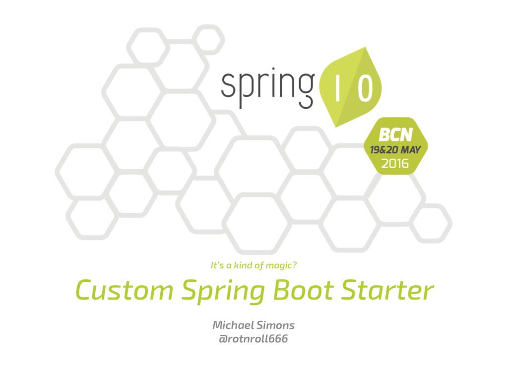It's a kind of magic? Custom Spring Boot Starte...