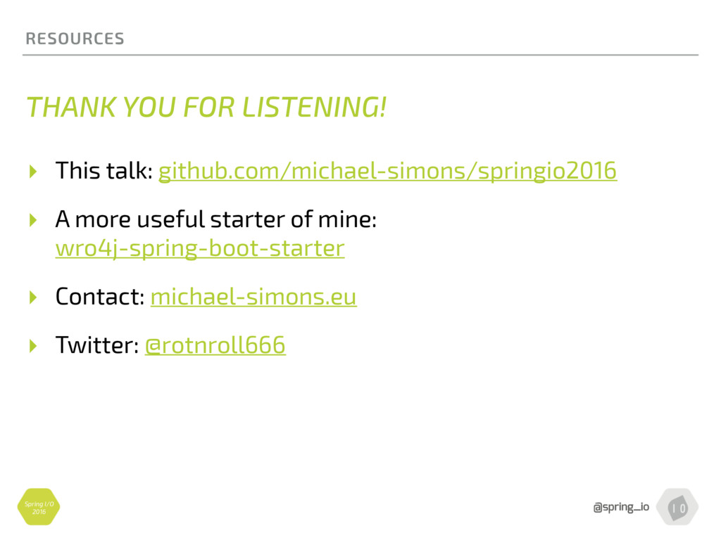 Spring I/O 2016 RESOURCES THANK YOU FOR LISTENI...