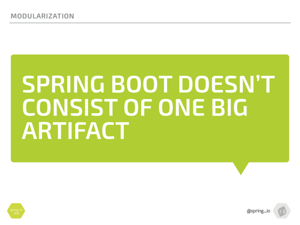 Spring I/O 2016 SPRING BOOT DOESN'T CONSIST OF ...