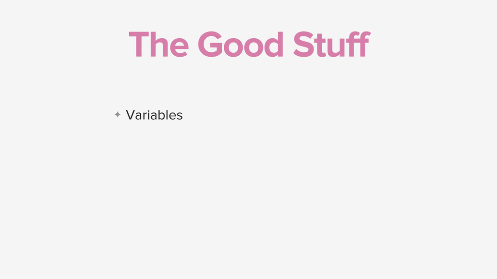 The Good Stuff ✦ Variables