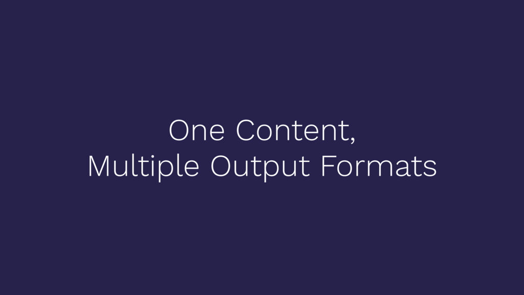 One Content, Multiple Output Formats