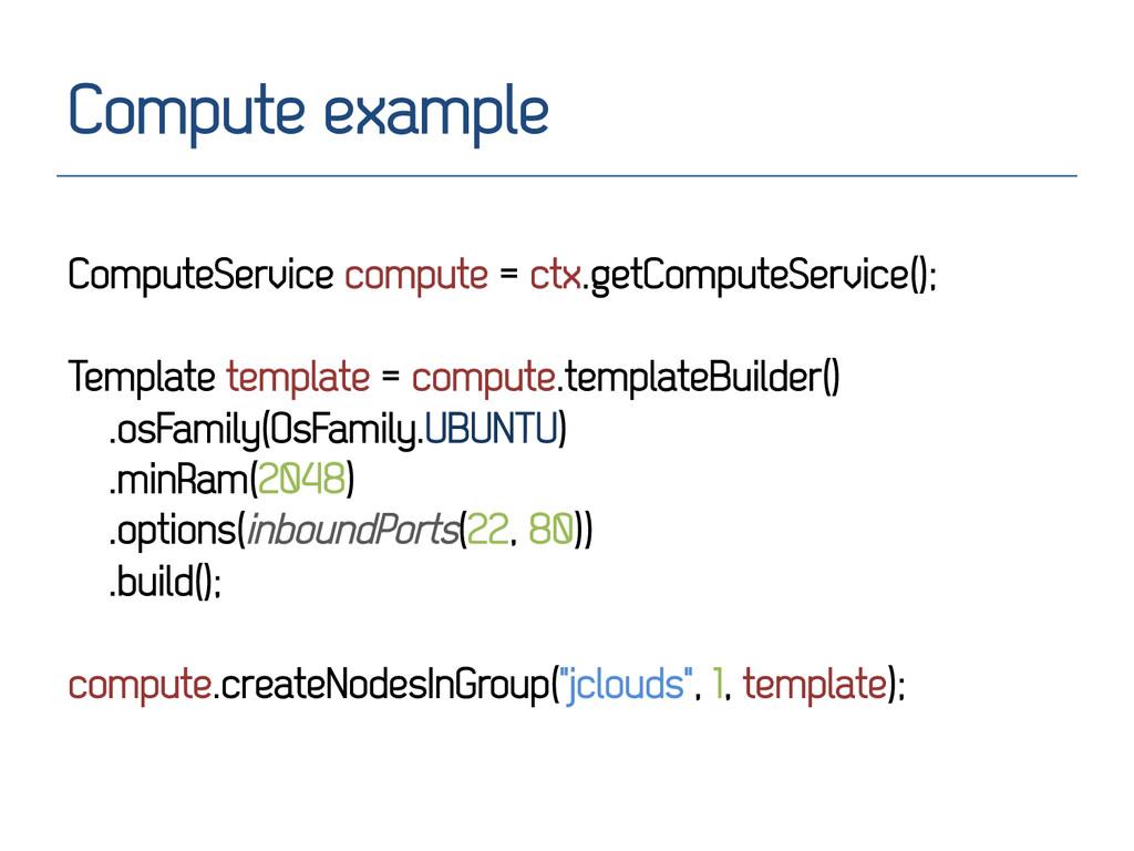 Compute example ComputeService compute = ctx.ge...