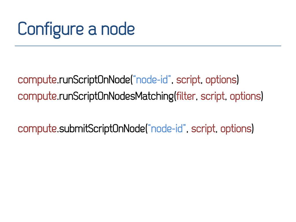 """Configure a node compute.runScriptOnNode(""""node-..."""
