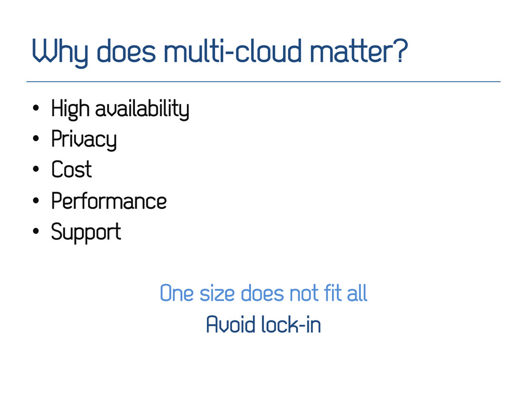 Why does multi-cloud matter? • High availabili...
