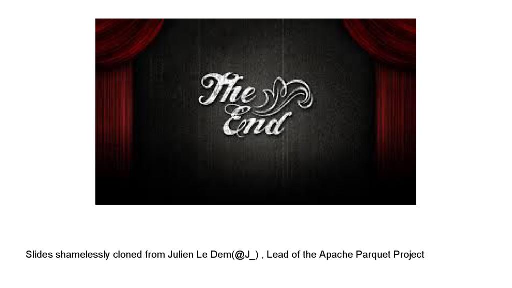 Slides shamelessly cloned from Julien Le Dem(@J...