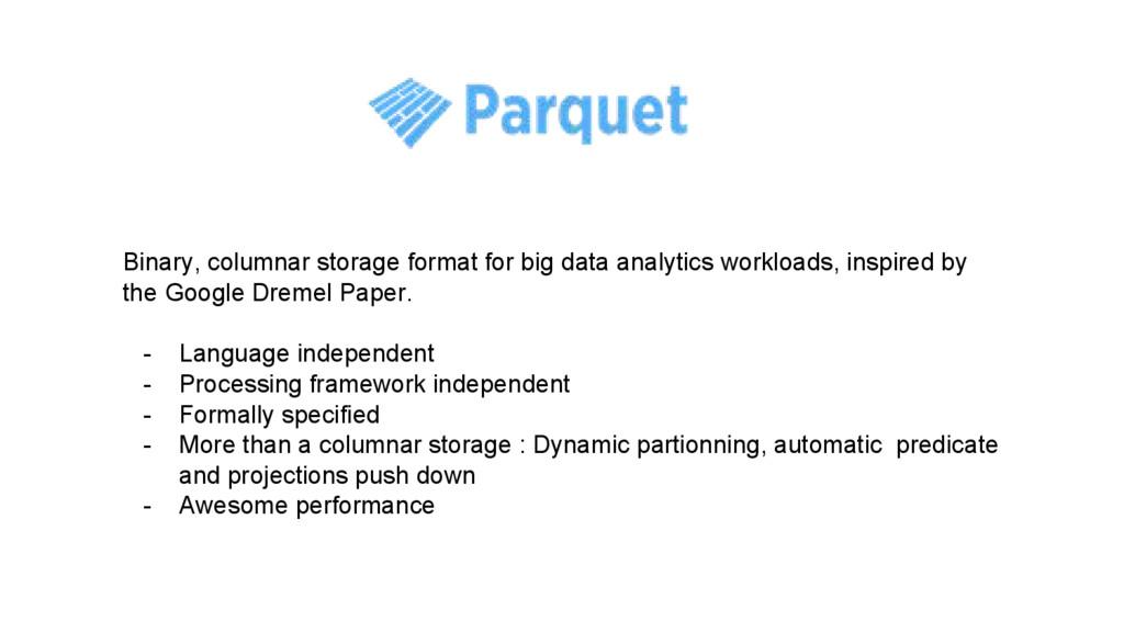 Binary, columnar storage format for big data an...